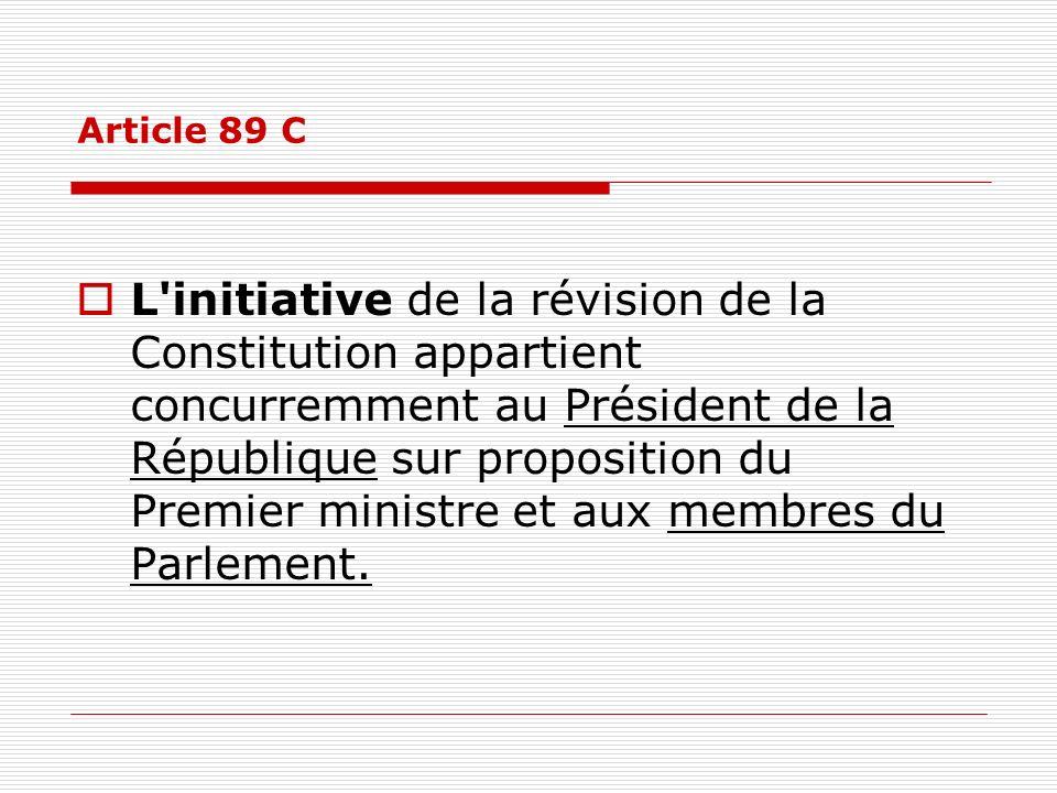 Article 89 C L'initiative de la révision de la Constitution appartient concurremment au Président de la République sur proposition du Premier ministre