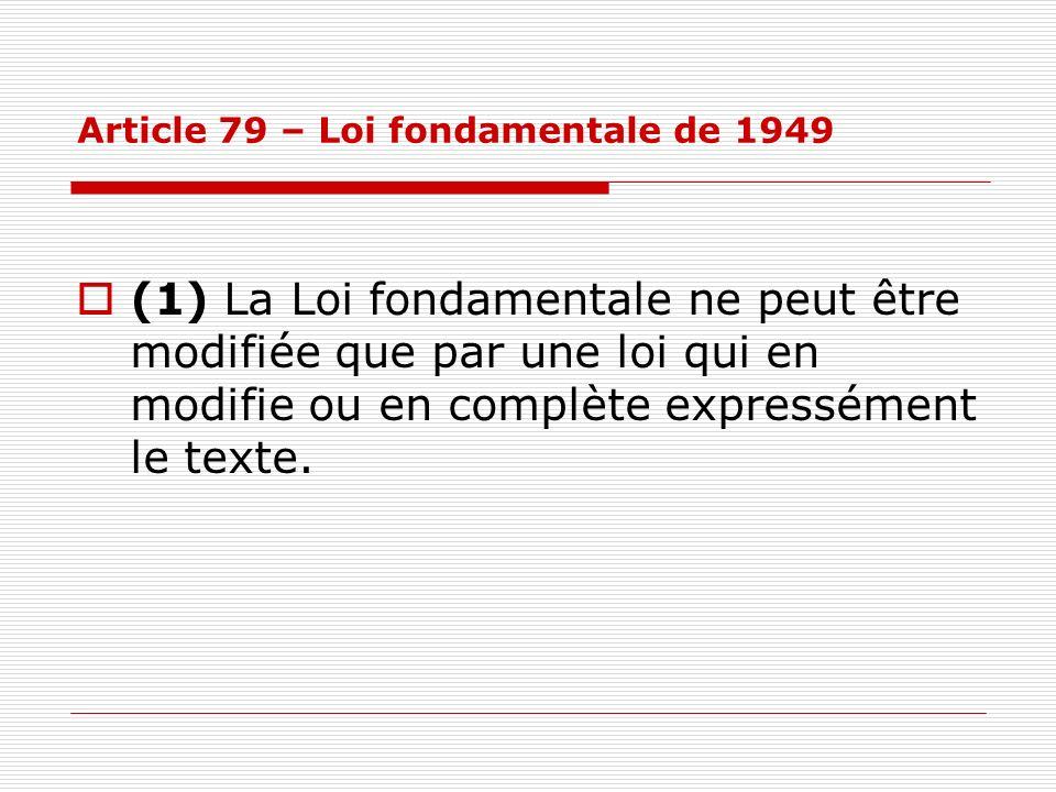 Article 79 – Loi fondamentale de 1949 (1) La Loi fondamentale ne peut être modifiée que par une loi qui en modifie ou en complète expressément le text