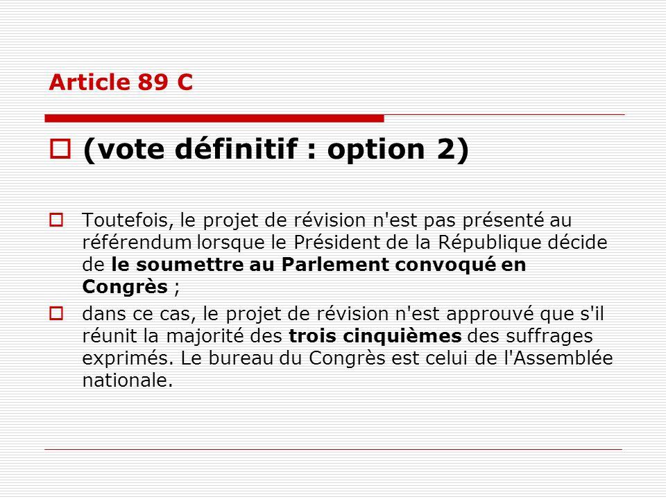 Article 89 C (vote définitif : option 2) Toutefois, le projet de révision n'est pas présenté au référendum lorsque le Président de la République décid
