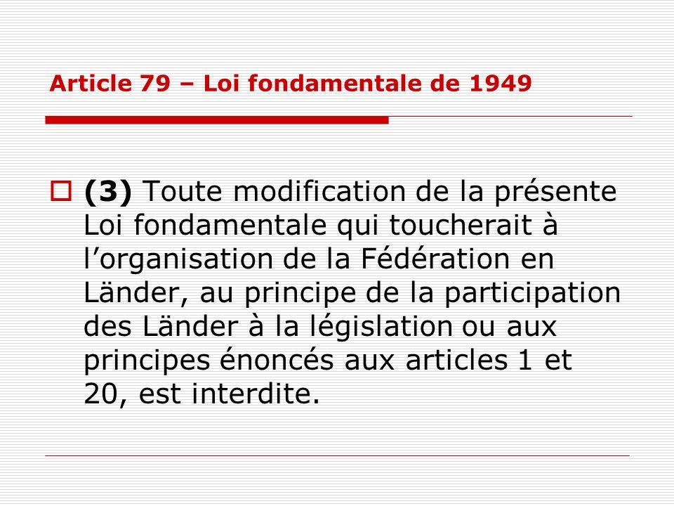 Article 79 – Loi fondamentale de 1949 (3) Toute modification de la présente Loi fondamentale qui toucherait à lorganisation de la Fédération en Länder