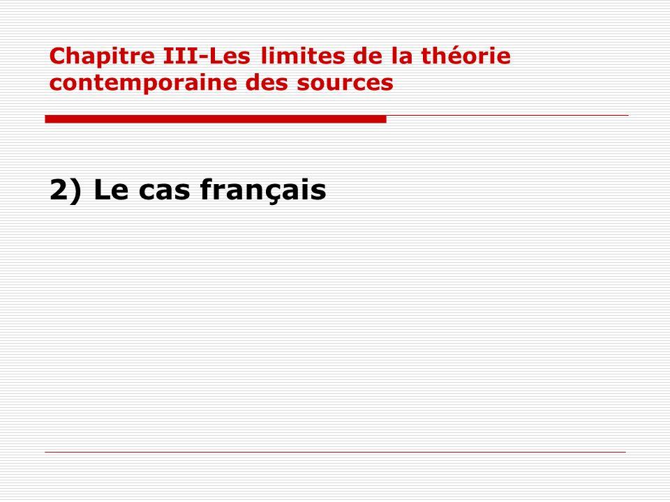 Chapitre III-Les limites de la théorie contemporaine des sources 2) Le cas français