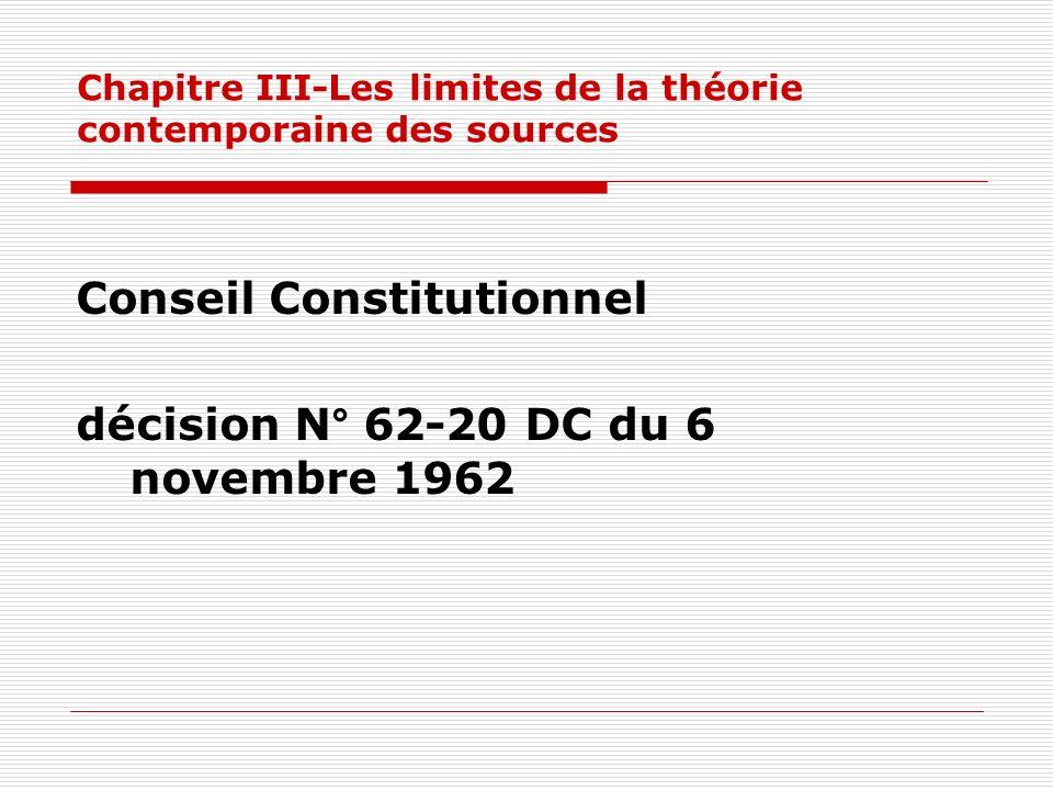 Chapitre III-Les limites de la théorie contemporaine des sources Conseil Constitutionnel décision N° 62-20 DC du 6 novembre 1962