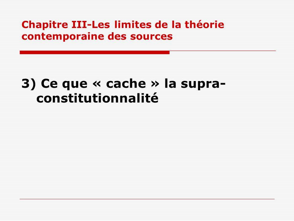 Chapitre III-Les limites de la théorie contemporaine des sources 3) Ce que « cache » la supra- constitutionnalité