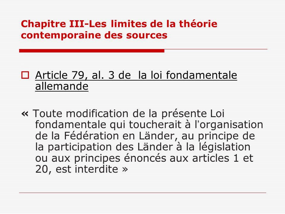 Chapitre III-Les limites de la théorie contemporaine des sources Article 79, al. 3 de la loi fondamentale allemande « Toute modification de la présent