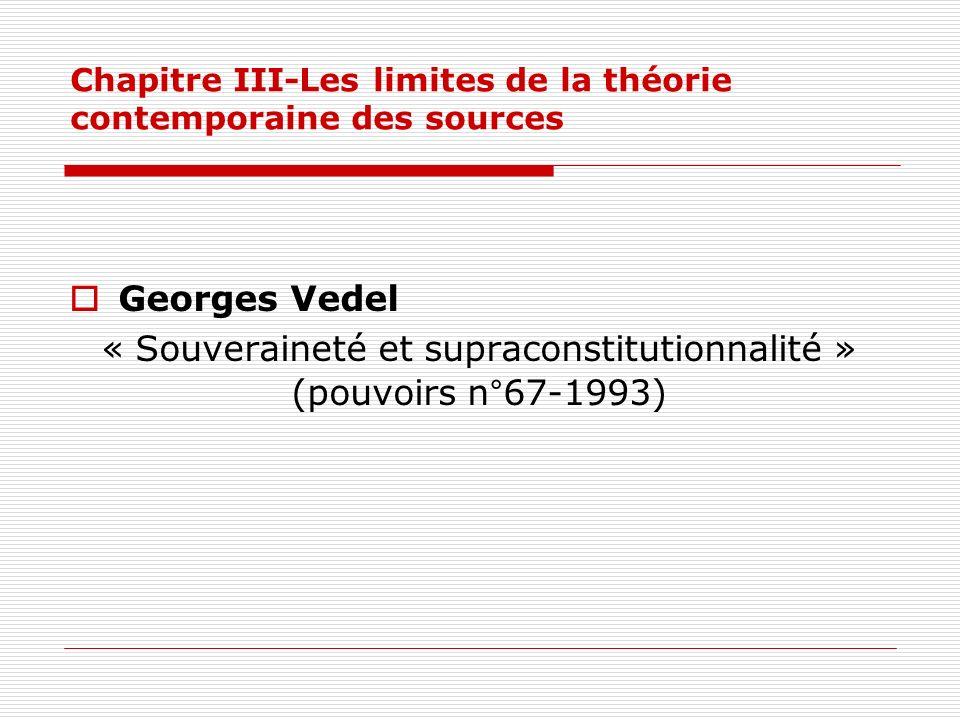 Chapitre III-Les limites de la théorie contemporaine des sources Georges Vedel « Souveraineté et supraconstitutionnalité » (pouvoirs n°67-1993)
