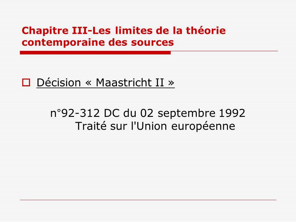 Chapitre III-Les limites de la théorie contemporaine des sources Décision « Maastricht II » n°92-312 DC du 02 septembre 1992 Traité sur l'Union europé