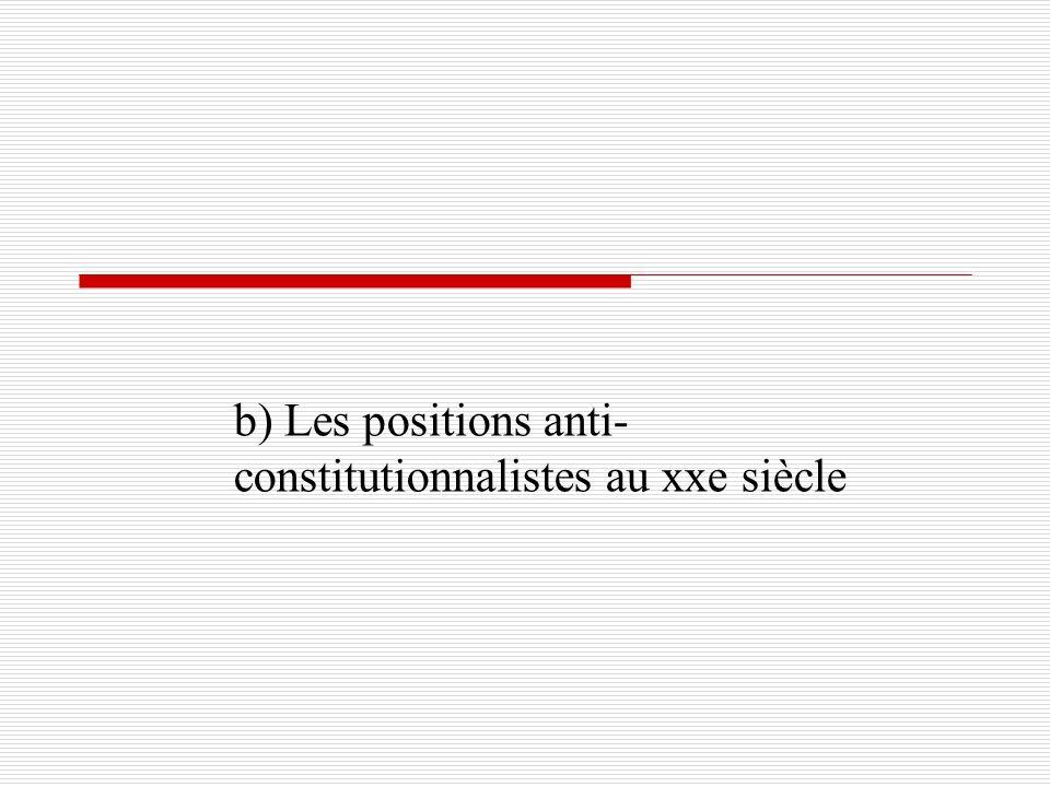 b) Les positions anti- constitutionnalistes au xxe siècle