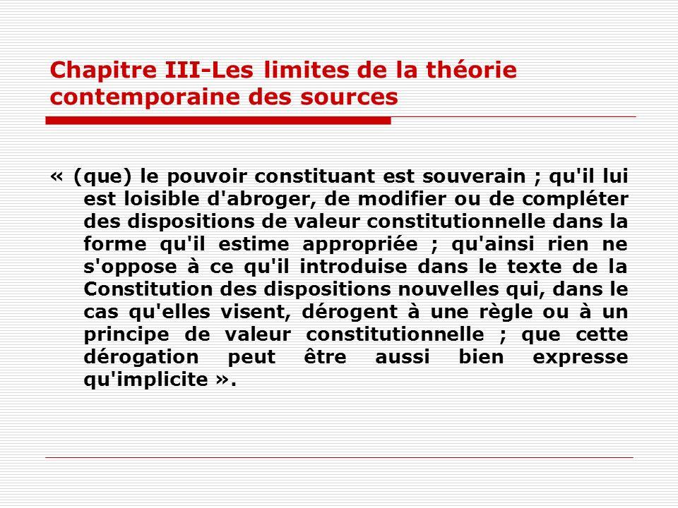 Chapitre III-Les limites de la théorie contemporaine des sources « (que) le pouvoir constituant est souverain ; qu'il lui est loisible d'abroger, de m