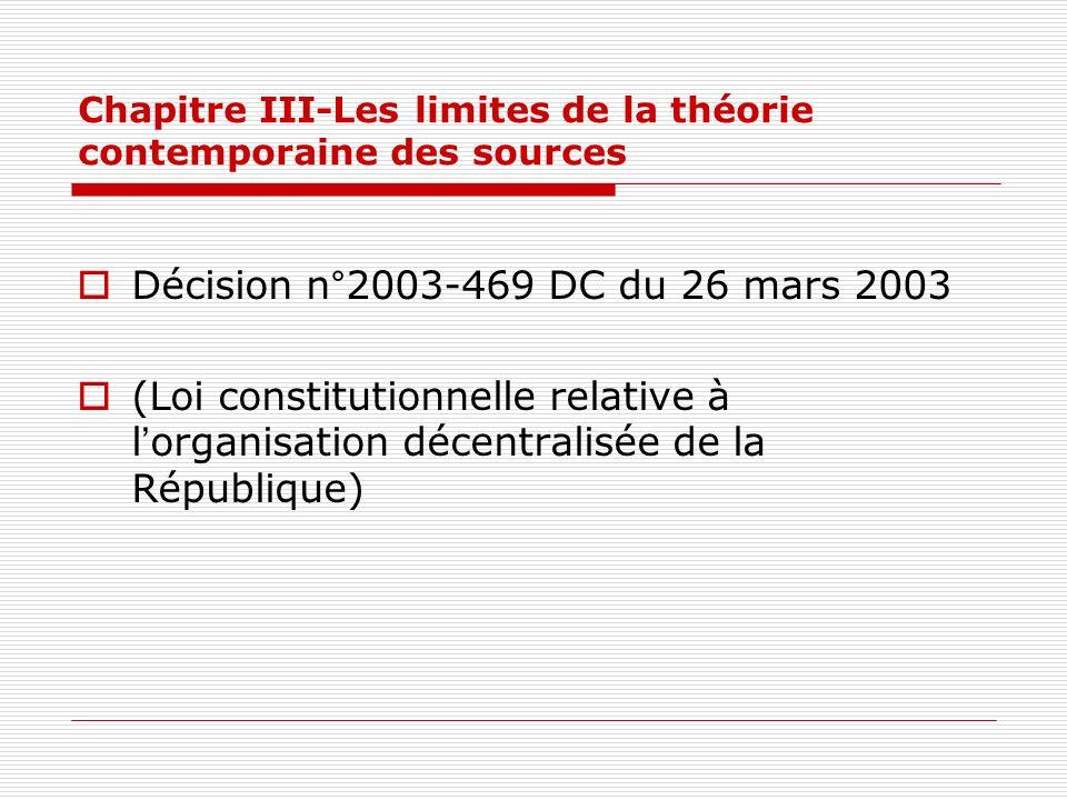 Chapitre III-Les limites de la théorie contemporaine des sources Décision n°2003-469 DC du 26 mars 2003 (Loi constitutionnelle relative à lorganisatio