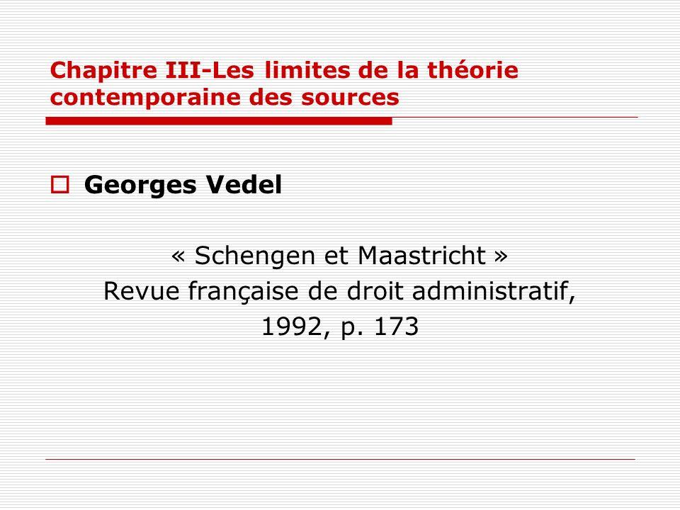 Chapitre III-Les limites de la théorie contemporaine des sources Georges Vedel « Schengen et Maastricht » Revue française de droit administratif, 1992