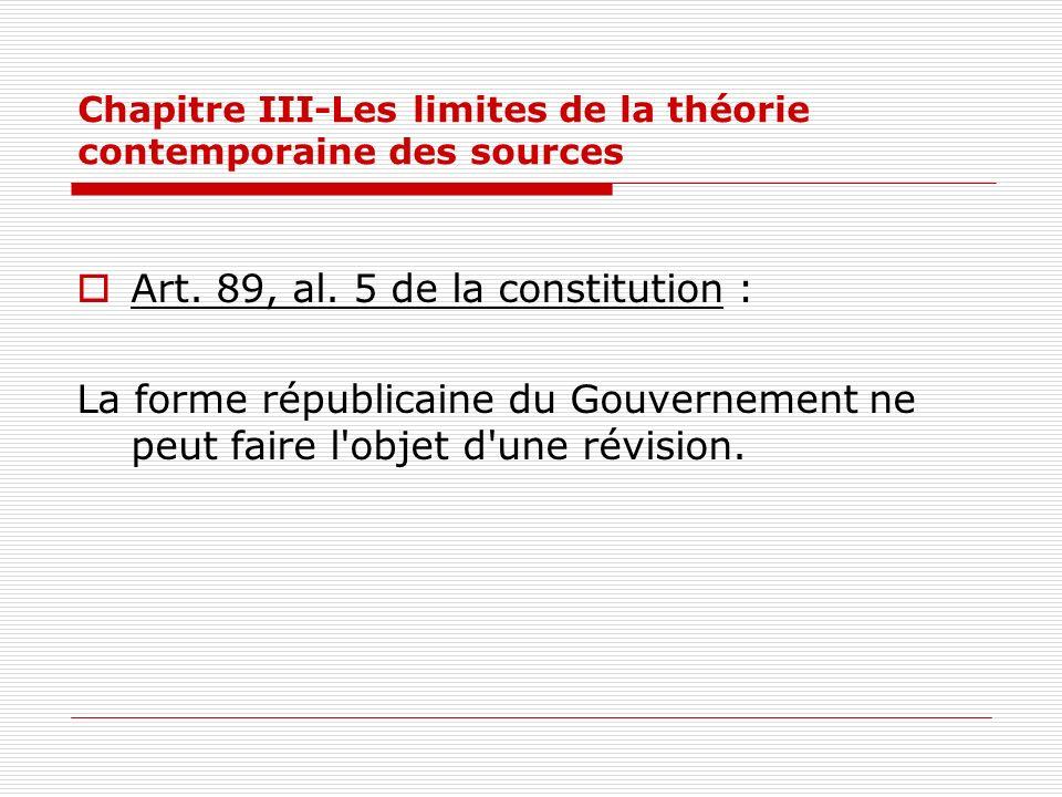 Art. 89, al. 5 de la constitution : La forme républicaine du Gouvernement ne peut faire l'objet d'une révision.