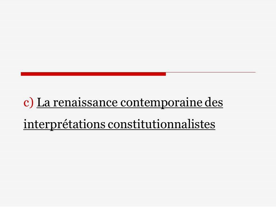 c) La renaissance contemporaine des interprétations constitutionnalistes