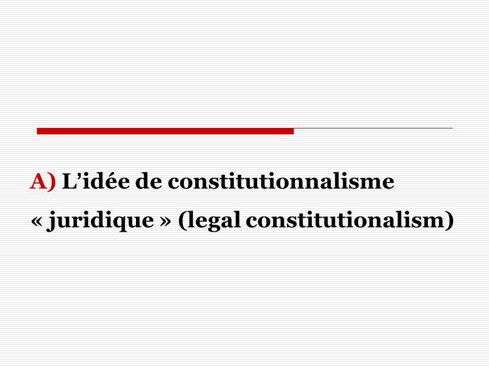 A) Lidée de constitutionnalisme « juridique » (legal constitutionalism)