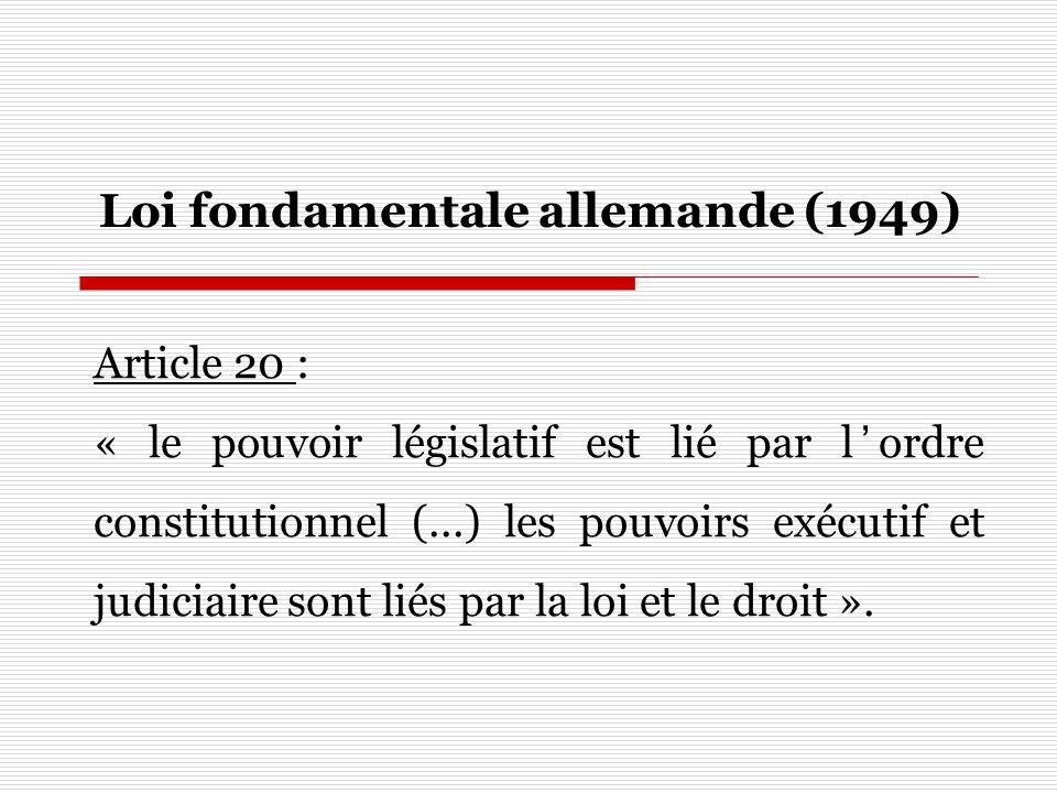 Loi fondamentale allemande (1949) Article 20 : « le pouvoir législatif est lié par lordre constitutionnel (...) les pouvoirs exécutif et judiciaire so