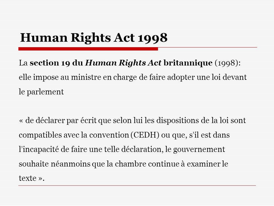 Human Rights Act 1998 La section 19 du Human Rights Act britannique (1998): elle impose au ministre en charge de faire adopter une loi devant le parle