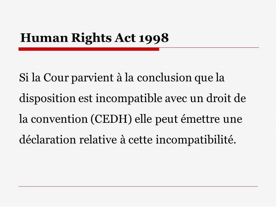 Human Rights Act 1998 Si la Cour parvient à la conclusion que la disposition est incompatible avec un droit de la convention (CEDH) elle peut émettre