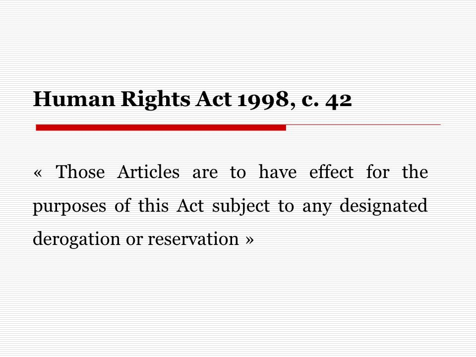 Human Rights Act 1998, c. 42 « Those Articles are to have effect for the purposes of this Act subject to any designated derogation or reservation »