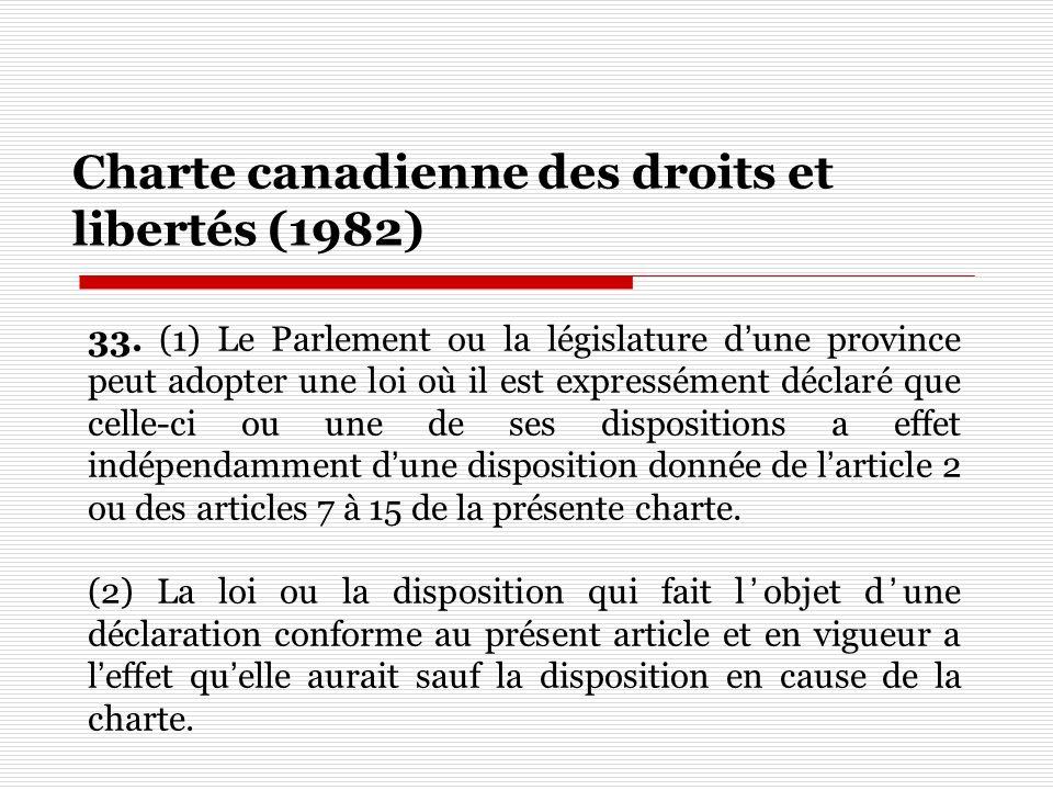 Charte canadienne des droits et libertés (1982) 33. (1) Le Parlement ou la législature dune province peut adopter une loi où il est expressément décla