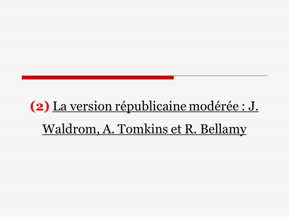 (2) La version républicaine modérée : J. Waldrom, A. Tomkins et R. Bellamy
