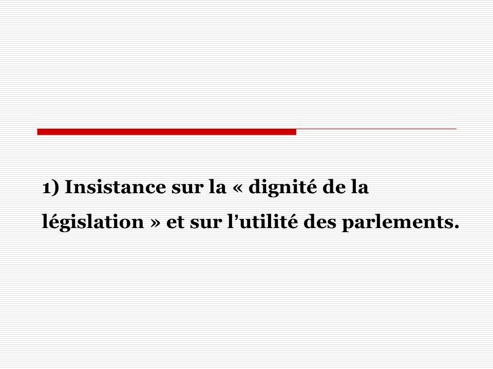 1) Insistance sur la « dignité de la législation » et sur lutilité des parlements.