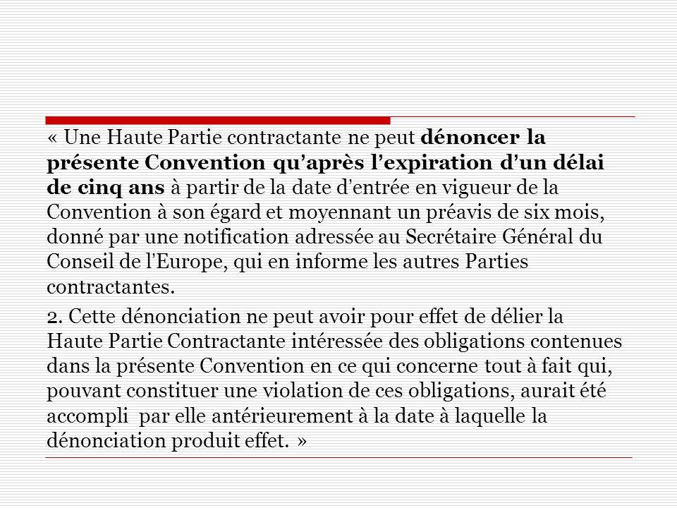 « Une Haute Partie contractante ne peut dénoncer la présente Convention quaprès lexpiration dun délai de cinq ans à partir de la date dentrée en vigue