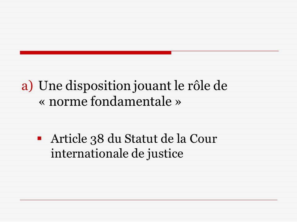 a)Une disposition jouant le rôle de « norme fondamentale » Article 38 du Statut de la Cour internationale de justice