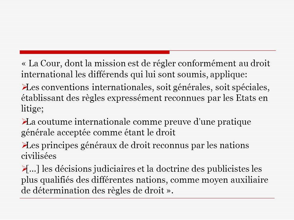 « La Cour, dont la mission est de régler conformément au droit international les différends qui lui sont soumis, applique: Les conventions internation