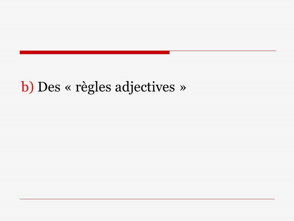 b) Des « règles adjectives »