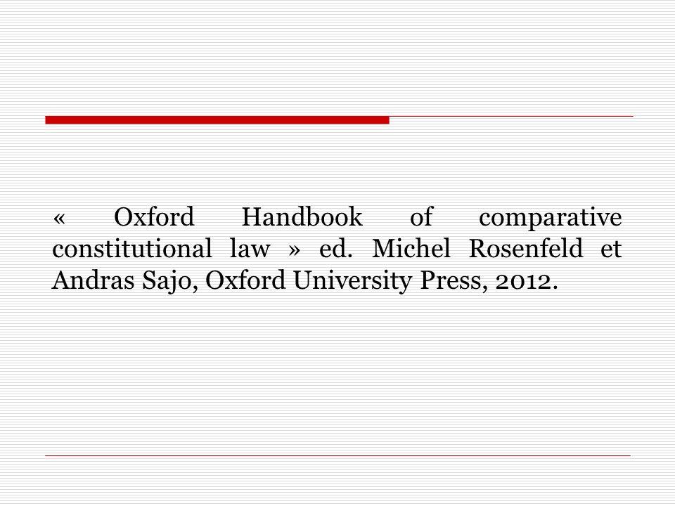« Oxford Handbook of comparative constitutional law » ed. Michel Rosenfeld et Andras Sajo, Oxford University Press, 2012.