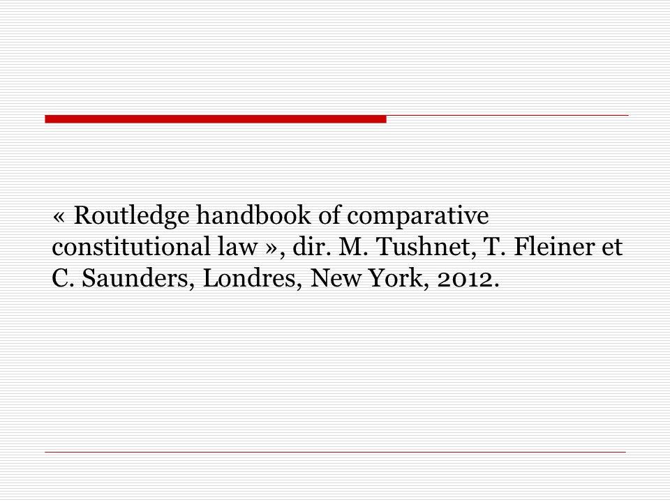 « Routledge handbook of comparative constitutional law », dir. M. Tushnet, T. Fleiner et C. Saunders, Londres, New York, 2012.