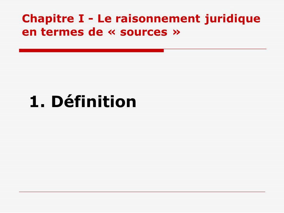 Chapitre I - Le raisonnement juridique en termes de « sources » 1. Définition