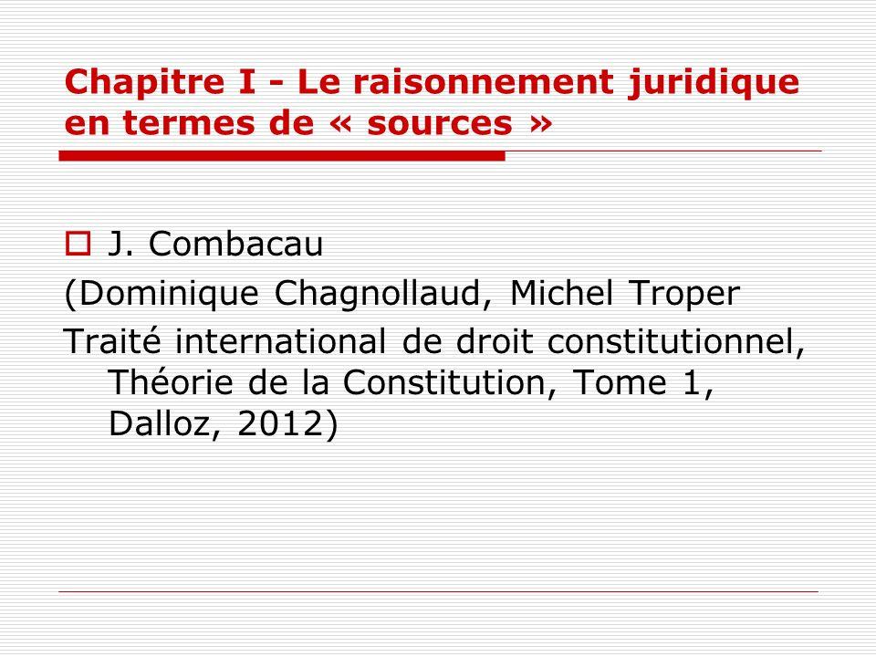 Chapitre I - Le raisonnement juridique en termes de « sources » J. Combacau (Dominique Chagnollaud, Michel Troper Traité international de droit consti