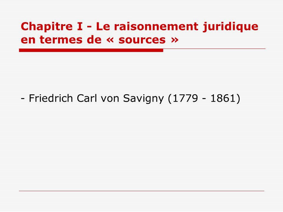 Chapitre I - Le raisonnement juridique en termes de « sources » - Friedrich Carl von Savigny (1779 - 1861)