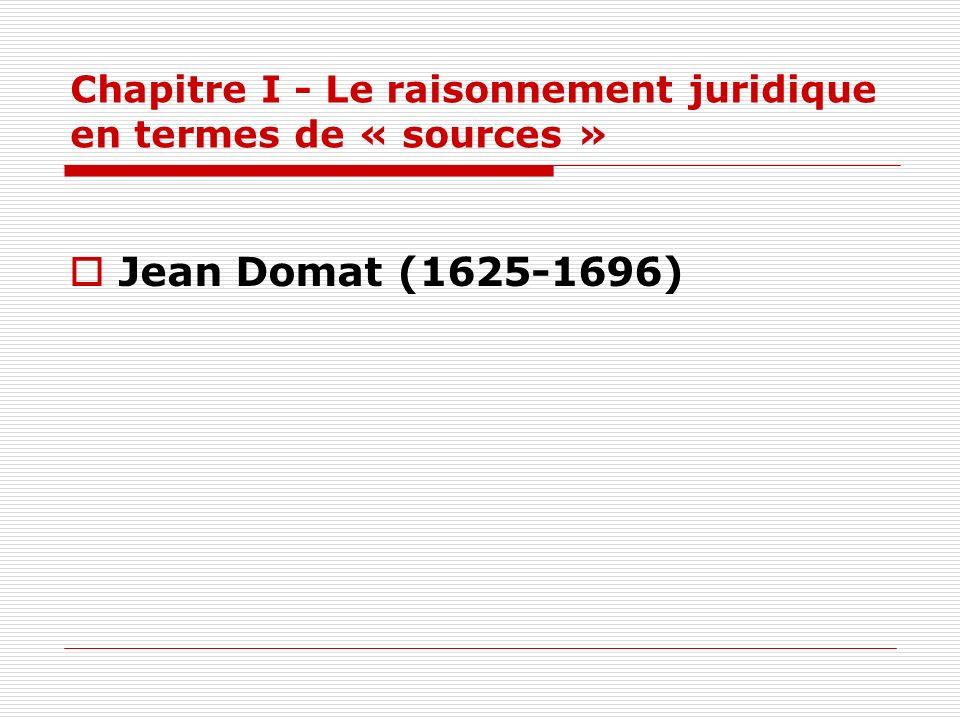 Chapitre I - Le raisonnement juridique en termes de « sources » Jean Domat (1625-1696)