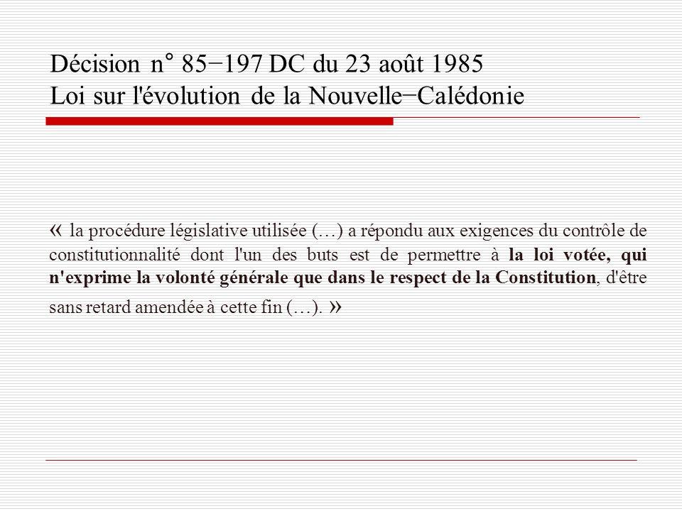 Décision n° 85197 DC du 23 août 1985 Loi sur l'évolution de la NouvelleCalédonie « la procédure législative utilisée (…) a répondu aux exigences du co