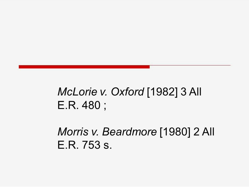 McLorie v. Oxford [1982] 3 All E.R. 480 ; Morris v. Beardmore [1980] 2 All E.R. 753 s.