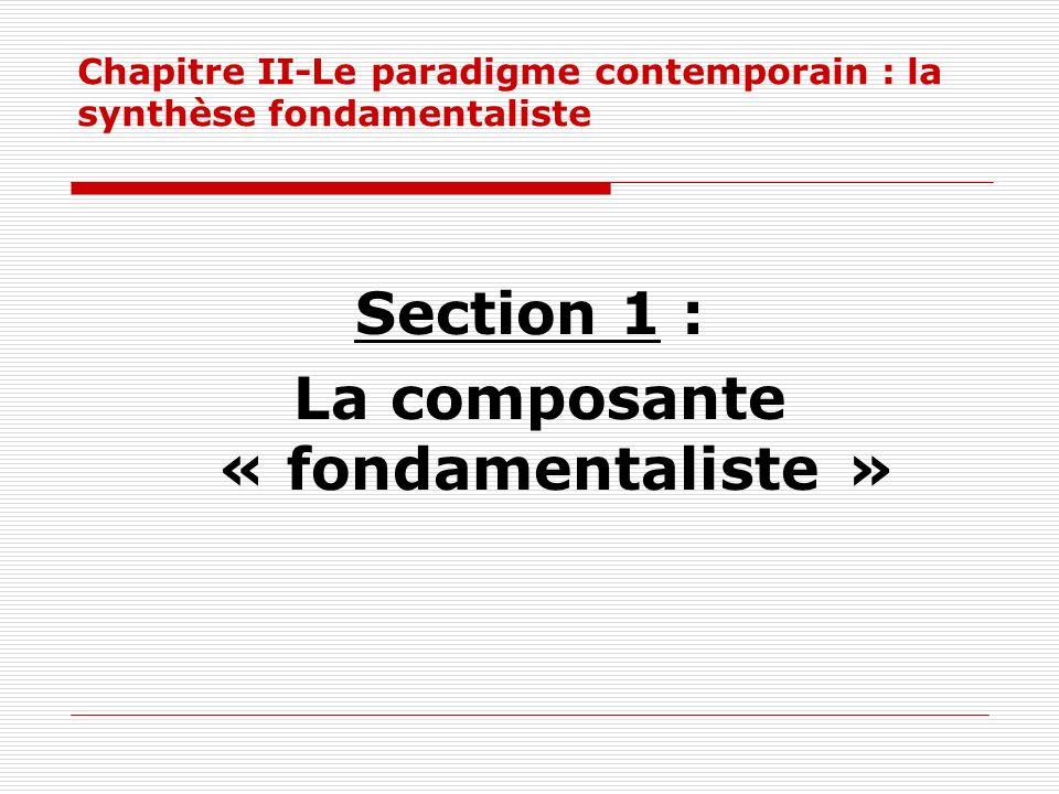Chapitre II-Le paradigme contemporain : la synthèse fondamentaliste Section 1 : La composante « fondamentaliste »