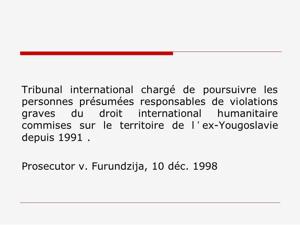 Tribunal international chargé de poursuivre les personnes présumées responsables de violations graves du droit international humanitaire commises sur
