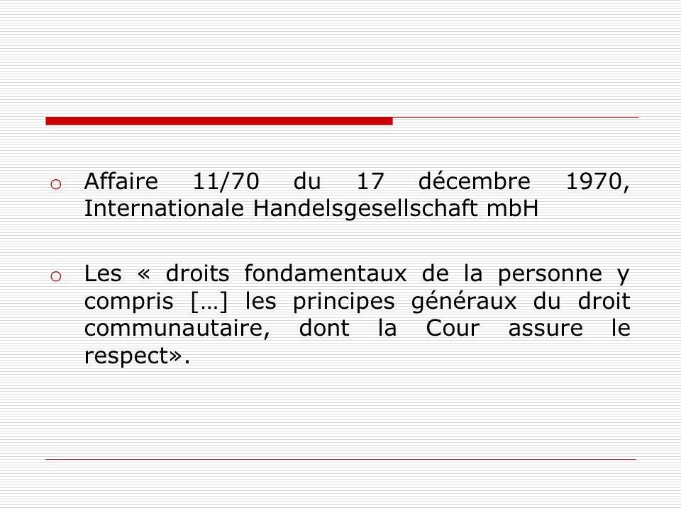 o Affaire 11/70 du 17 décembre 1970, Internationale Handelsgesellschaft mbH o Les « droits fondamentaux de la personne y compris […] les principes gén