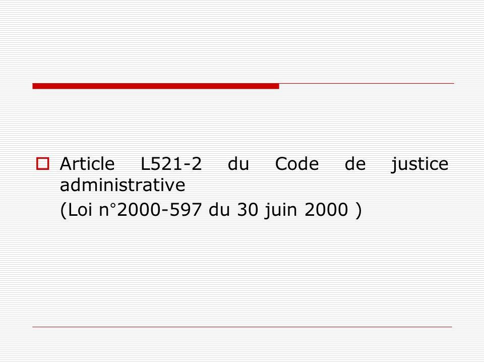 Article L521-2 du Code de justice administrative (Loi n°2000-597 du 30 juin 2000 )