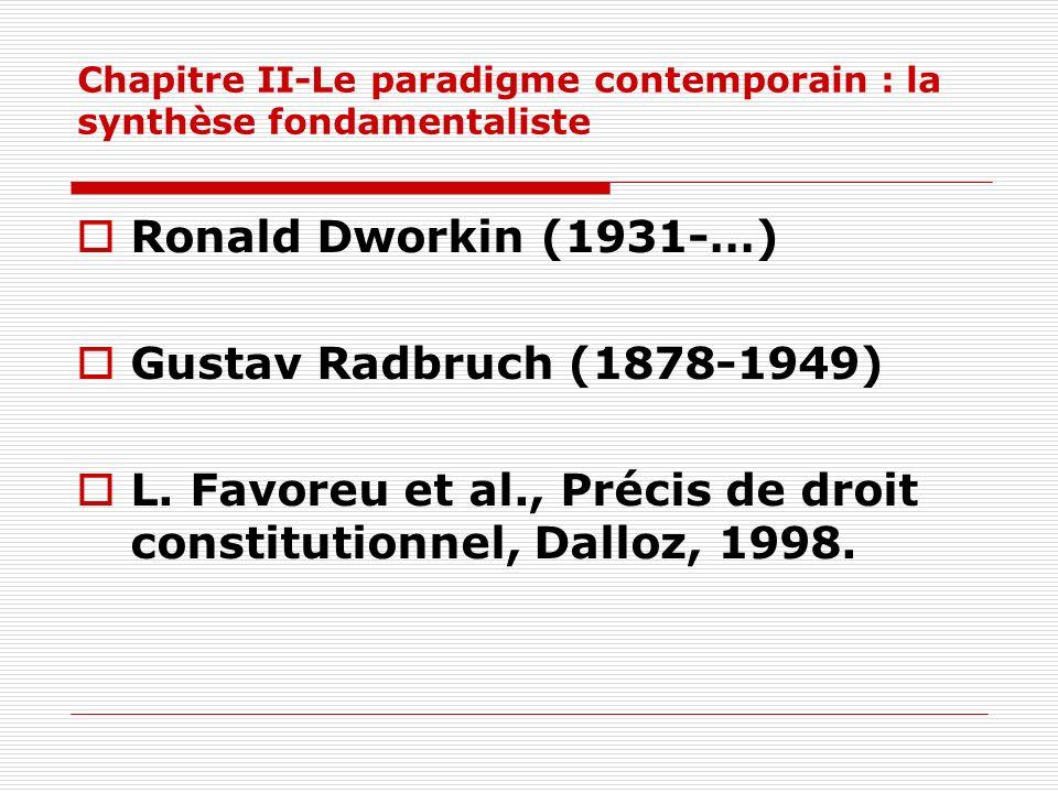 Chapitre II-Le paradigme contemporain : la synthèse fondamentaliste Ronald Dworkin (1931-…) Gustav Radbruch (1878-1949) L. Favoreu et al., Précis de d