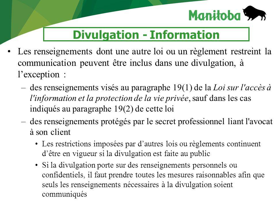 7 Divulgation - Information Les renseignements dont une autre loi ou un règlement restreint la communication peuvent être inclus dans une divulgation,