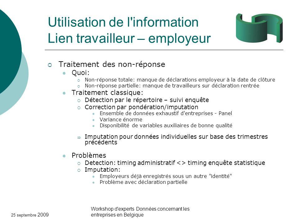 25 septembre 2009 Workshop d'experts Données concernant les entreprises en Belgique Utilisation de l'information Lien travailleur – employeur Traiteme
