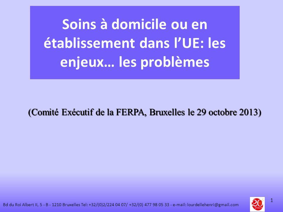 Soins à domicile ou en établissement dans lUE: les enjeux… les problèmes (Comité Exécutif de la FERPA, Bruxelles le 29 octobre 2013) 1 Bd du Roi Alber
