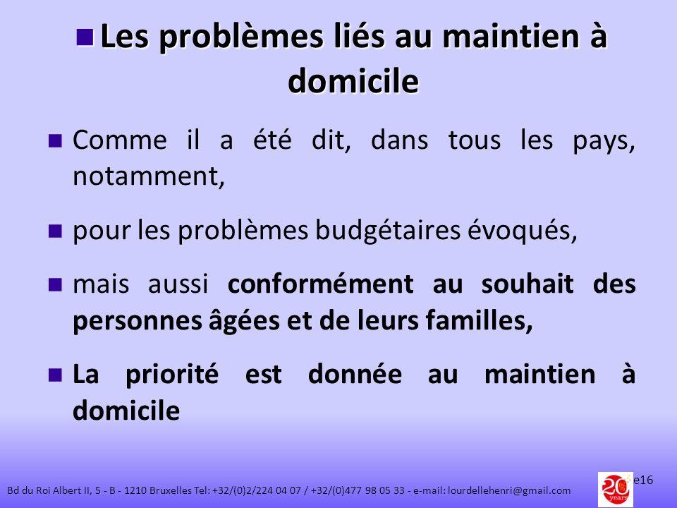 Les problèmes liés au maintien à domicile Les problèmes liés au maintien à domicile Comme il a été dit, dans tous les pays, notamment, pour les problè