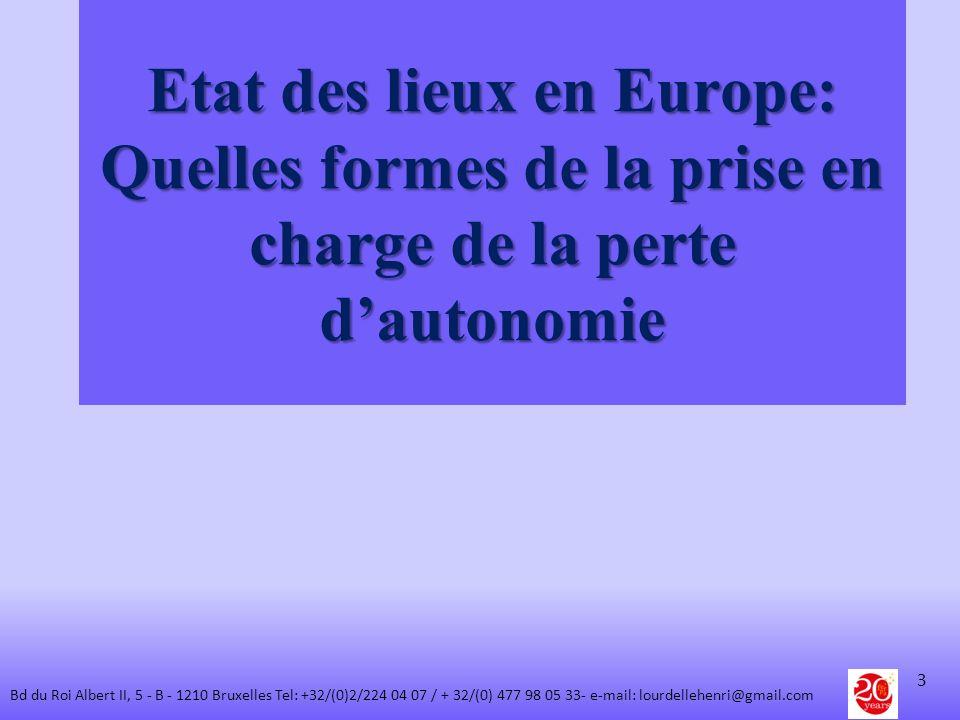 Etat des lieux en Europe: Quelles formes de la prise en charge de la perte dautonomie 3 Bd du Roi Albert II, 5 - B - 1210 Bruxelles Tel: +32/(0)2/224