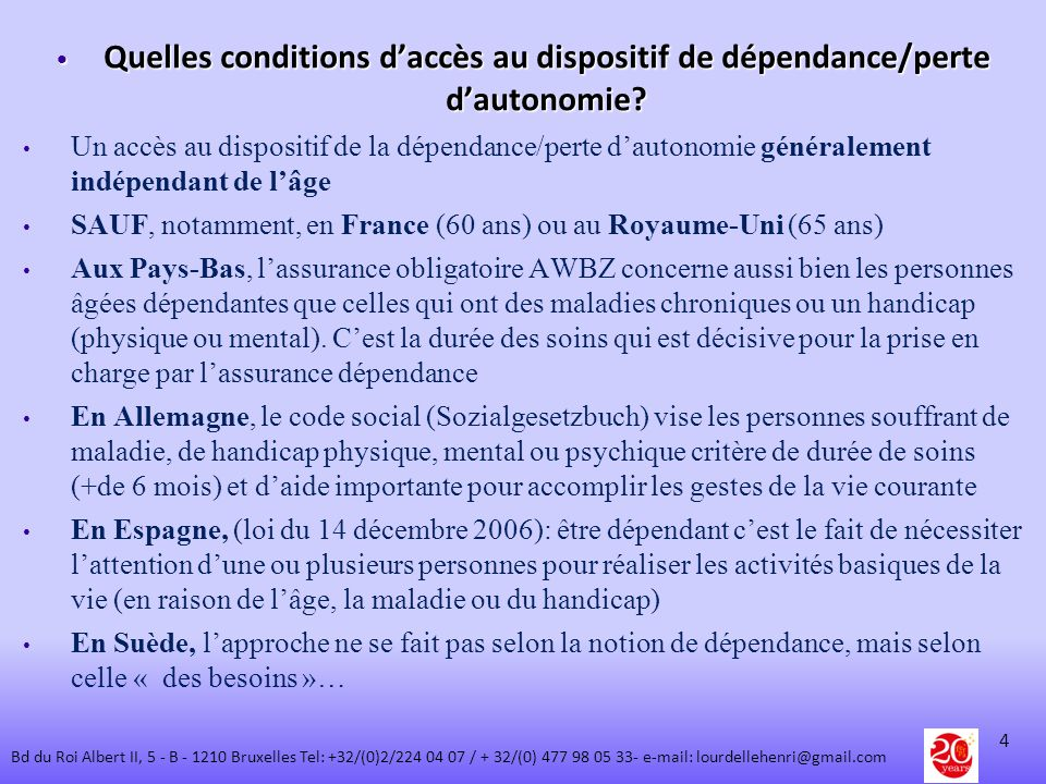 Quelles conditions daccès au dispositif de dépendance/perte dautonomie? Quelles conditions daccès au dispositif de dépendance/perte dautonomie? Un acc