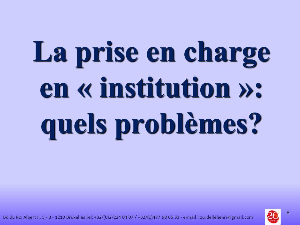 Une étude (Fondation européenne) met en tête des difficultés à accéder à des institutions: - les coûts (60% des personnes interrogées) - la disponibilité des établissements (61%) - laccès physique (distance, heures douverture) 49% - la qualité (44%) Mais dautres problèmes existent et non des moindres: - le risque de maltraitance - la qualification et le nombre de personnels 9 Bd du Roi Albert II, 5 - B - 1210 Bruxelles Tel: +32/(0)2/224 04 07 / +32/(0)477 98 05 33 - e-mail: lourdellehenri@gmail.com