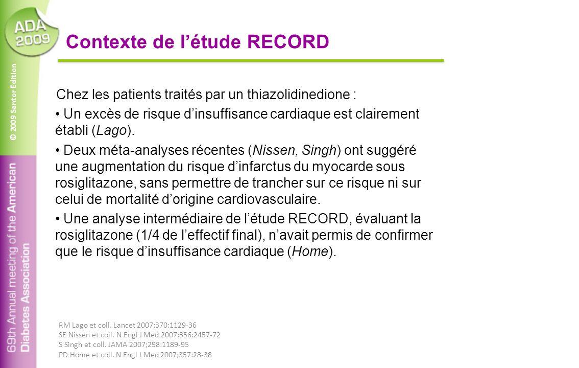 © 2009 Santor Edition Contexte de létude RECORD Chez les patients traités par un thiazolidinedione : Un excès de risque dinsuffisance cardiaque est cl