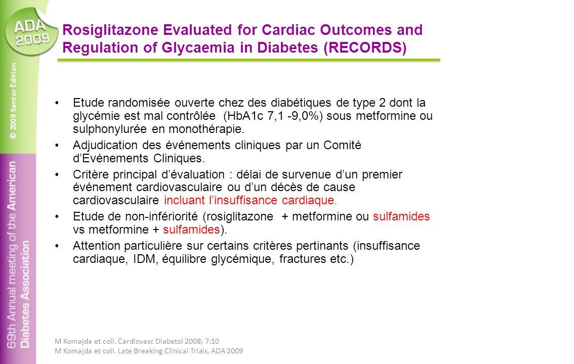 © 2009 Santor Edition Rosiglitazone Evaluated for Cardiac Outcomes and Regulation of Glycaemia in Diabetes (RECORDS) Etude randomisée ouverte chez des diabétiques de type 2 dont la glycémie est mal contrôlée (HbA1c 7,1 -9,0%) sous metformine ou sulphonylurée en monothérapie.